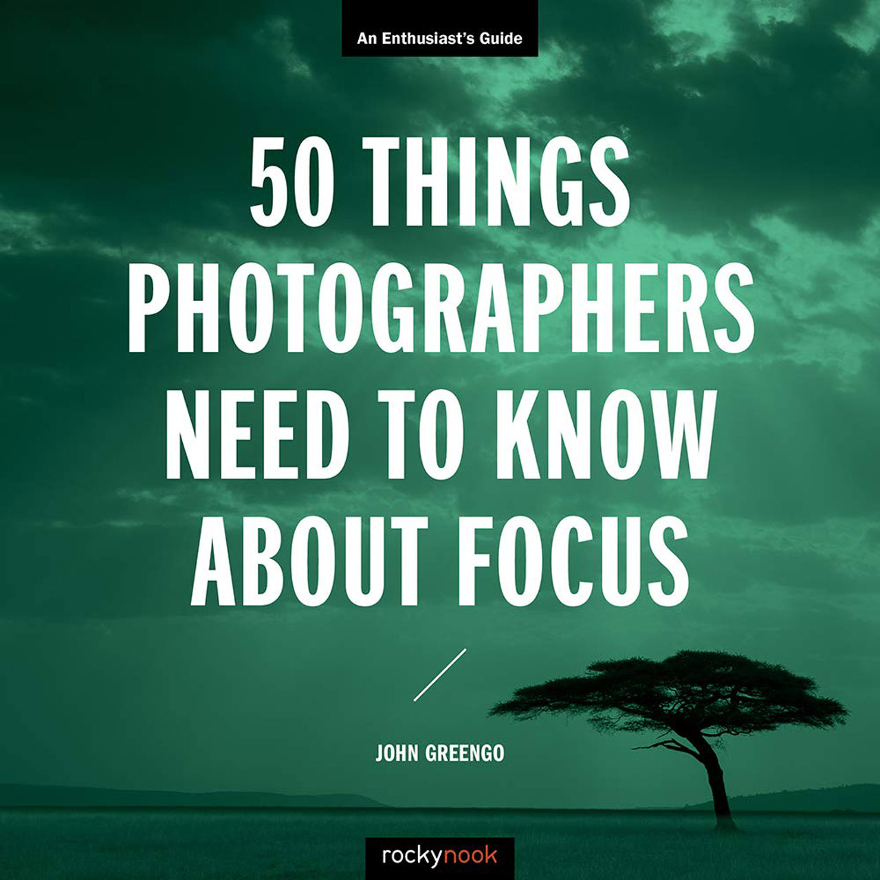 Book Cover - 50 Things Photographers Need To Know About Focus