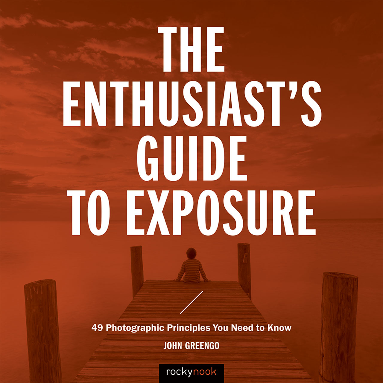 Book Cover - The Enthusiast's Guide to Exposure: 49 Photographic Principles You Need To Know