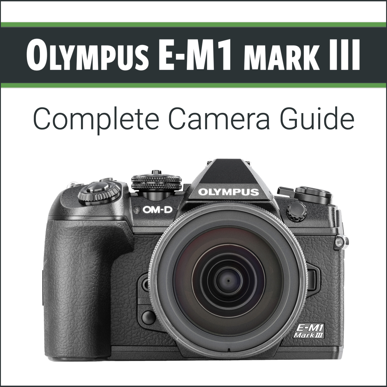 Olympus OM-D E-M1 III: Complete Camera Guide