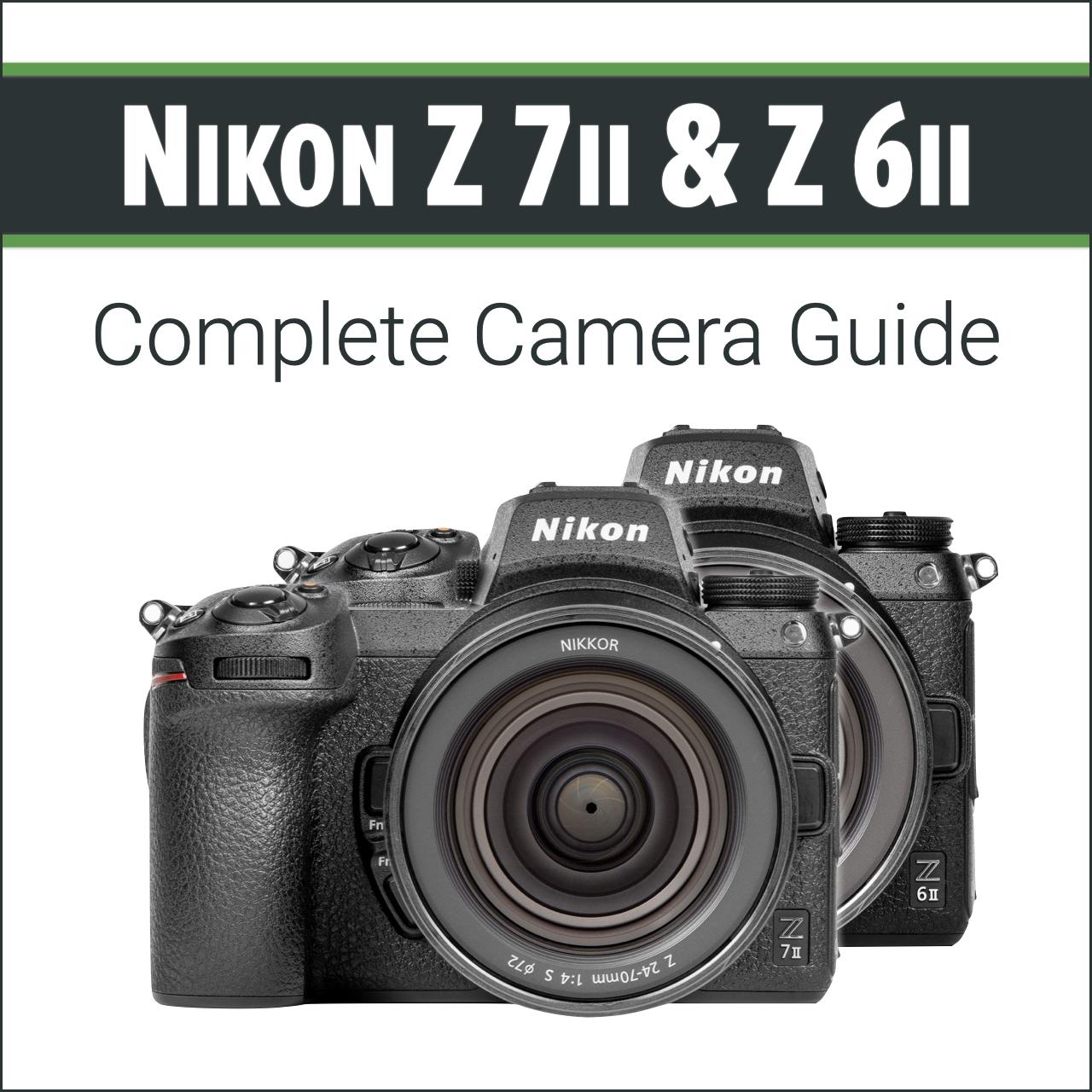 Nikon Z 7ii & Z 6ii: Complete Camera Guide